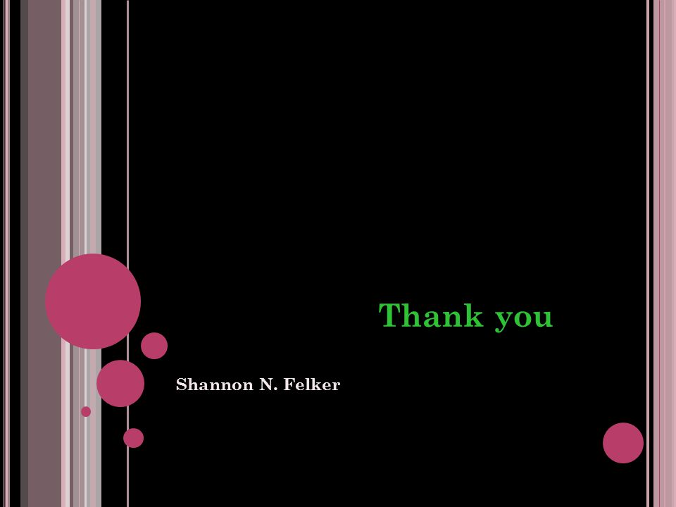 Thank you Shannon N. Felker