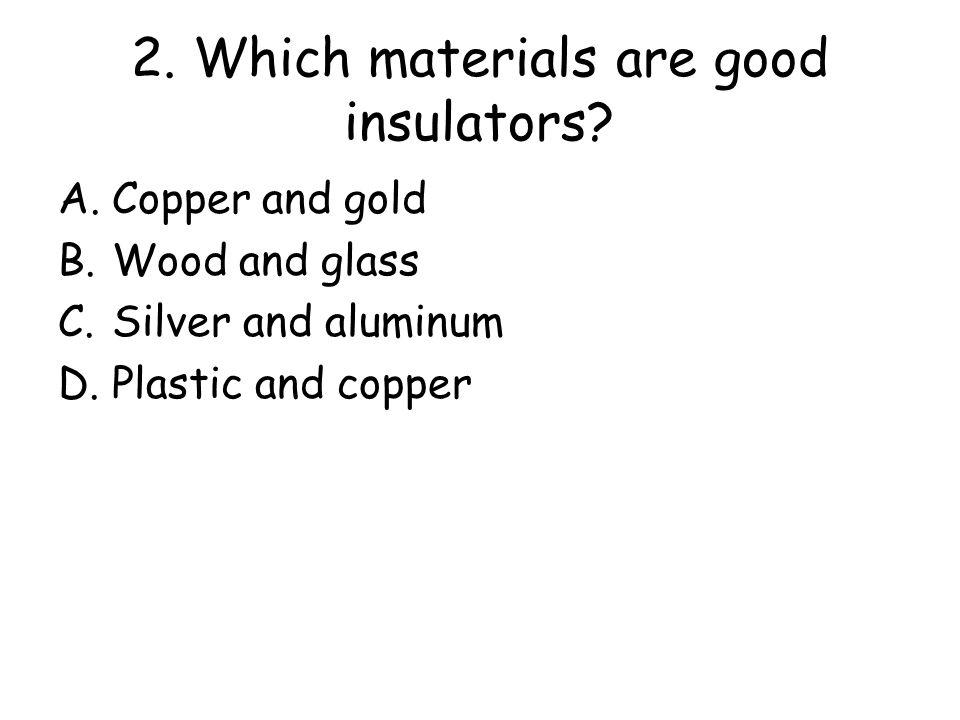 2.Which materials are good insulators.