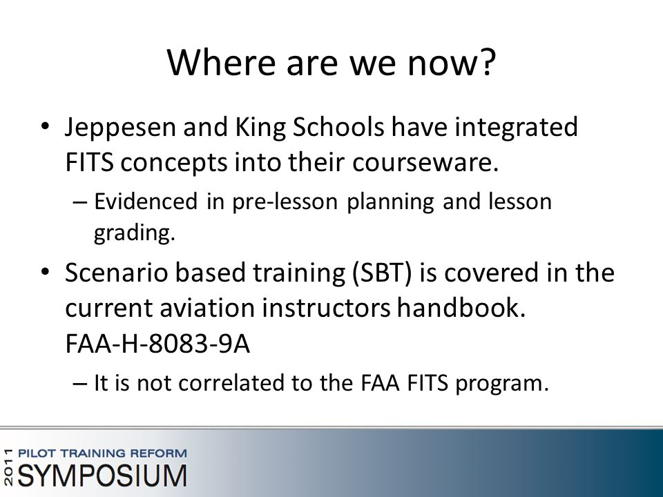 Where are we now. Jeppesen and King Schools have integrated FITS concepts into their courseware.