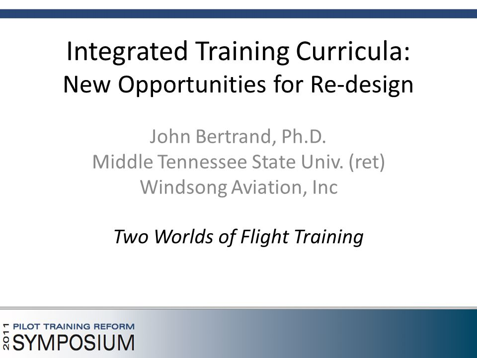 Integrated Training Curricula: New Opportunities for Re-design John Bertrand, Ph.D.