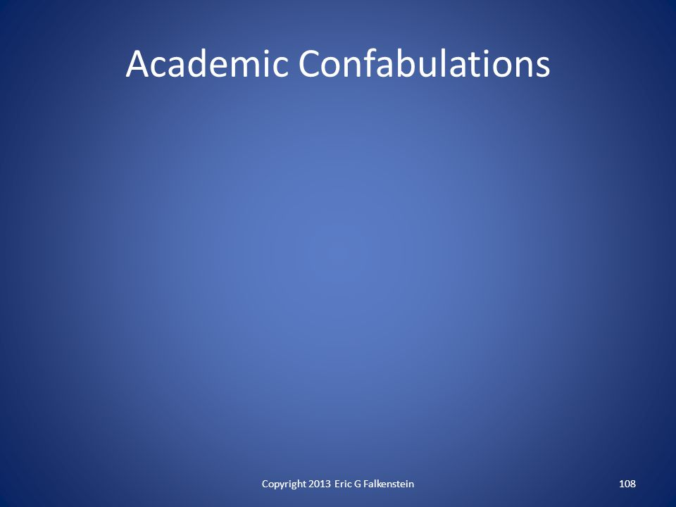 Academic Confabulations Copyright 2013 Eric G Falkenstein108
