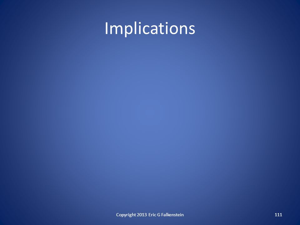 Implications Copyright 2013 Eric G Falkenstein111