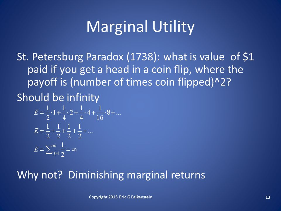 St. Petersburg Paradox (1738): what is value of $1 paid if you get a head in a coin flip, where the payoff is (number of times coin flipped)^2? Should