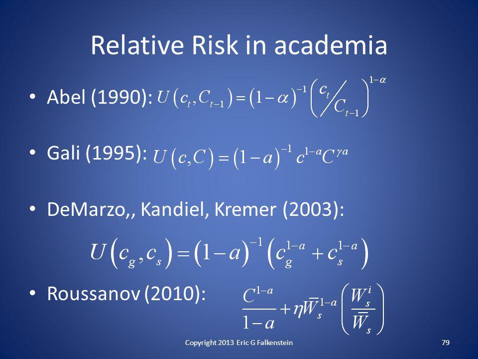 Abel (1990): Gali (1995): DeMarzo,, Kandiel, Kremer (2003): Roussanov (2010): Relative Risk in academia 79Copyright 2013 Eric G Falkenstein
