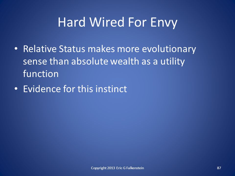 Hard Wired For Envy Relative Status makes more evolutionary sense than absolute wealth as a utility function Evidence for this instinct Copyright 2013 Eric G Falkenstein87