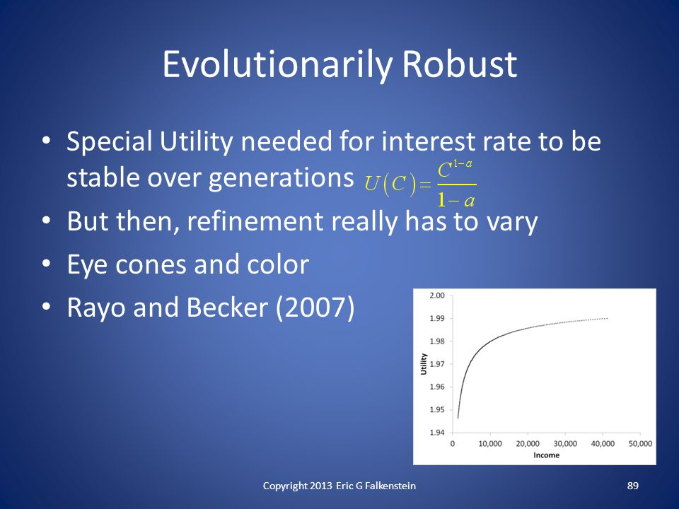 Evolutionarily Robust Special Utility needed for interest rate to be stable over generations But then, refinement really has to vary Eye cones and color Rayo and Becker (2007) Copyright 2013 Eric G Falkenstein89