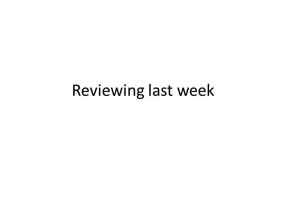 Reviewing last week