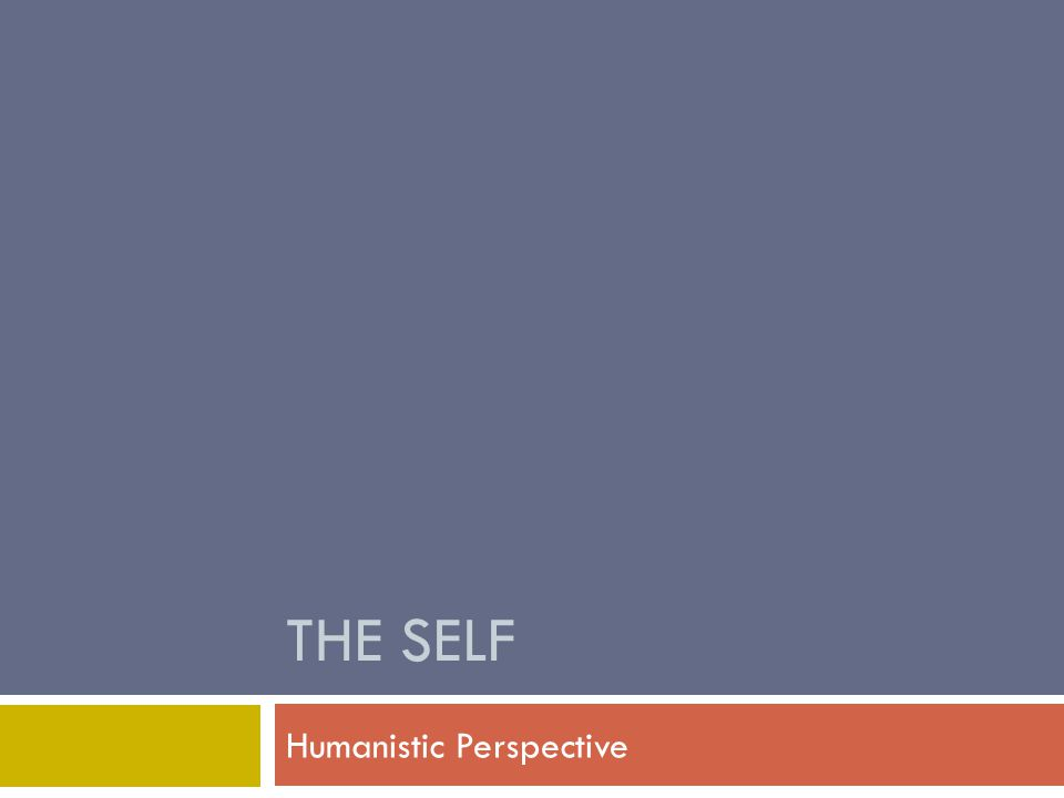 THE SELF Humanistic Perspective