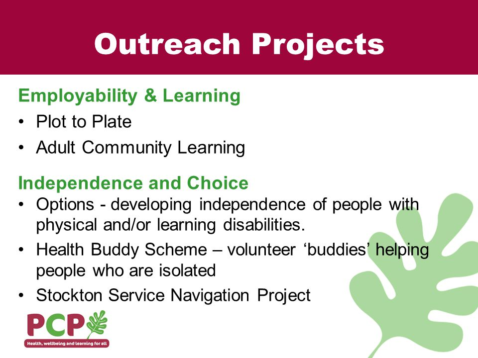 Outreach Projects Employability & Learning Plot to Plate Adult Community Learning Independence and Choice Options - developing independence of people with physical and/or learning disabilities.