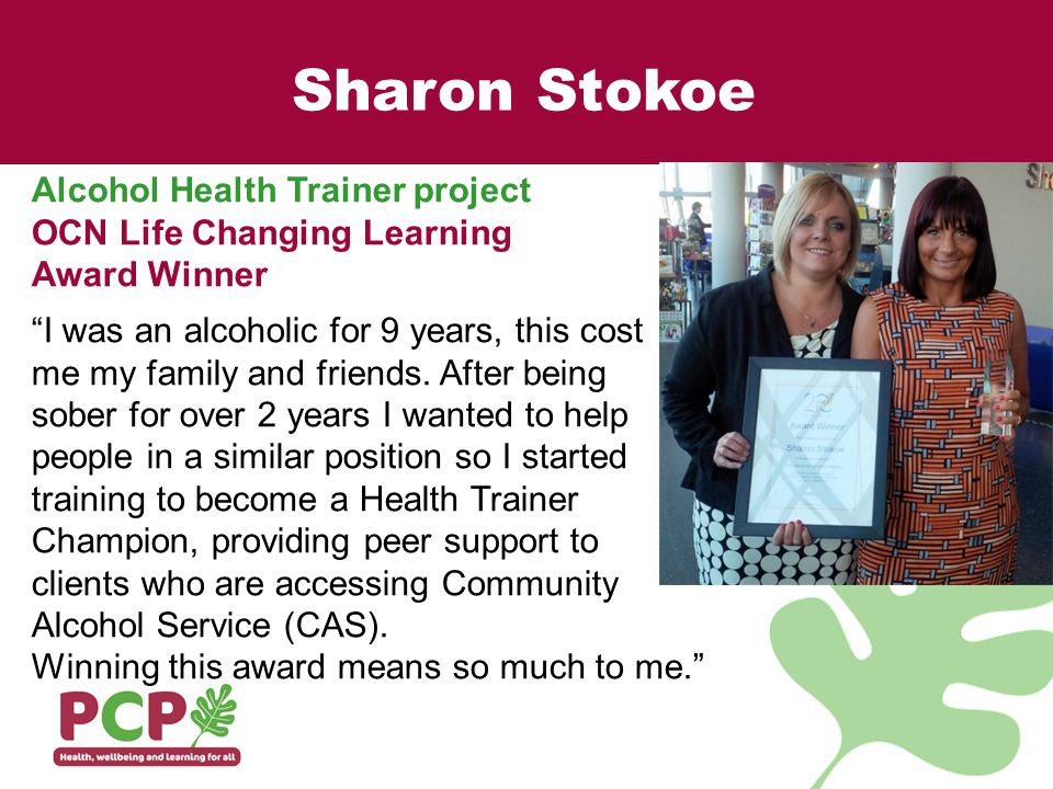 Sharon Stokoe Alcohol Health Trainer project OCN Life Changing Learning Award Winner I was an alcoholic for 9 years, this cost me my family and friends.