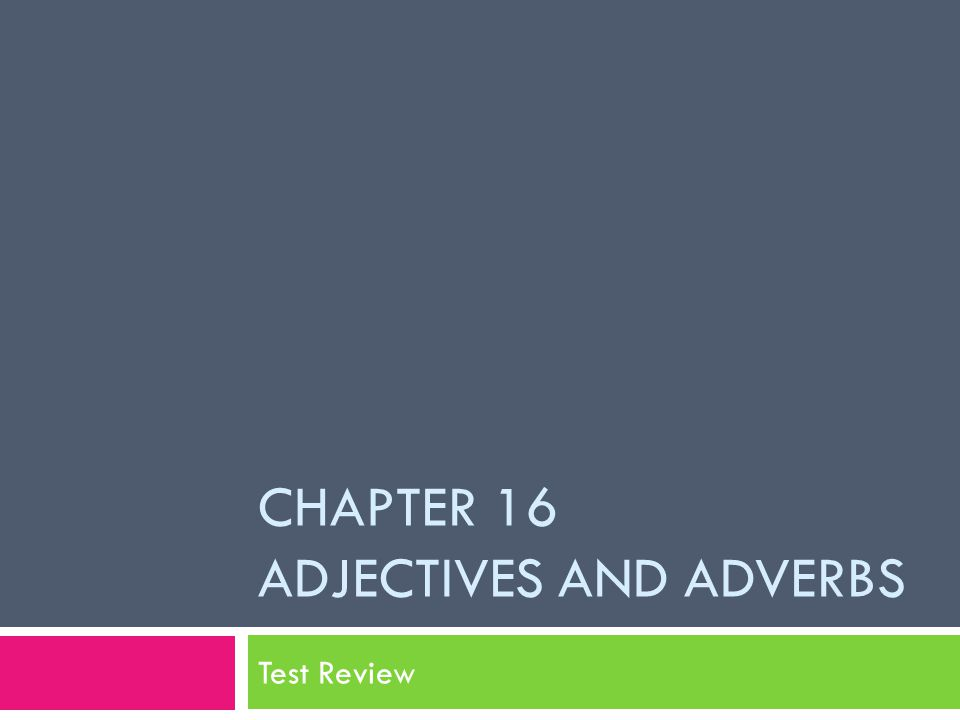 CHAPTER 16 ADJECTIVES AND ADVERBS Test Review