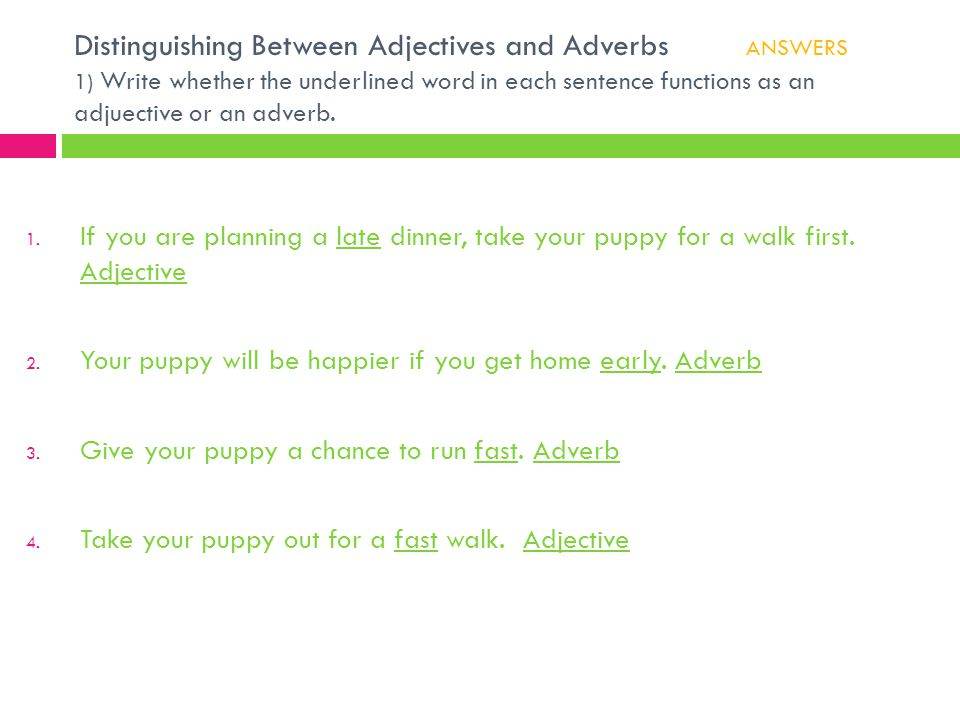 Distinguishing Between Adjectives and Adverbs ANSWERS 1) Write whether the underlined word in each sentence functions as an adjuective or an adverb. 1