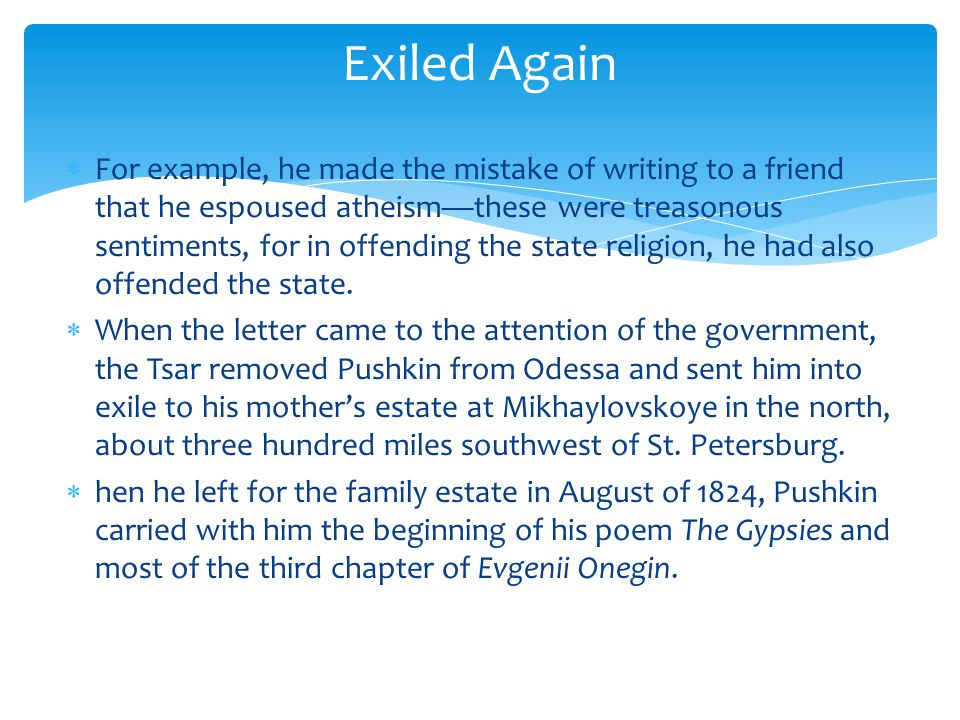  For example, he made the mistake of writing to a friend that he espoused atheism—these were treasonous sentiments, for in offending the state religion, he had also offended the state.