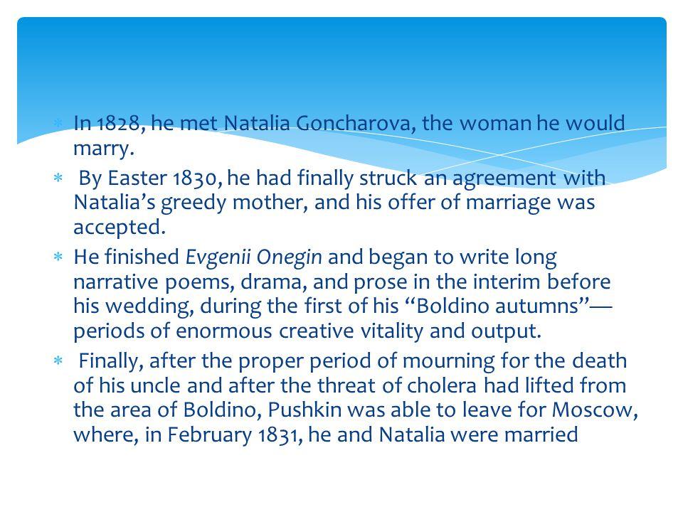  In 1828, he met Natalia Goncharova, the woman he would marry.