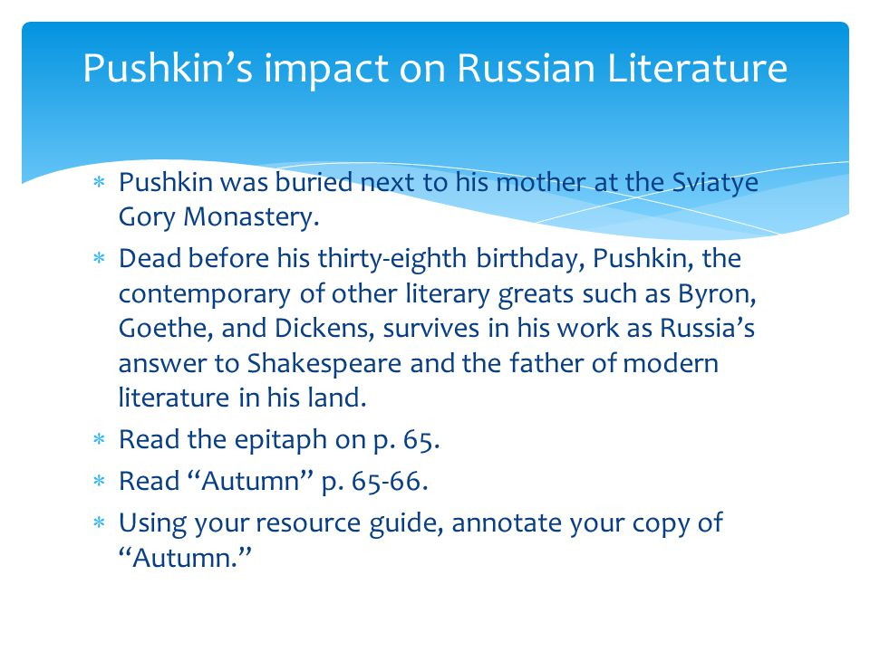  Pushkin was buried next to his mother at the Sviatye Gory Monastery.