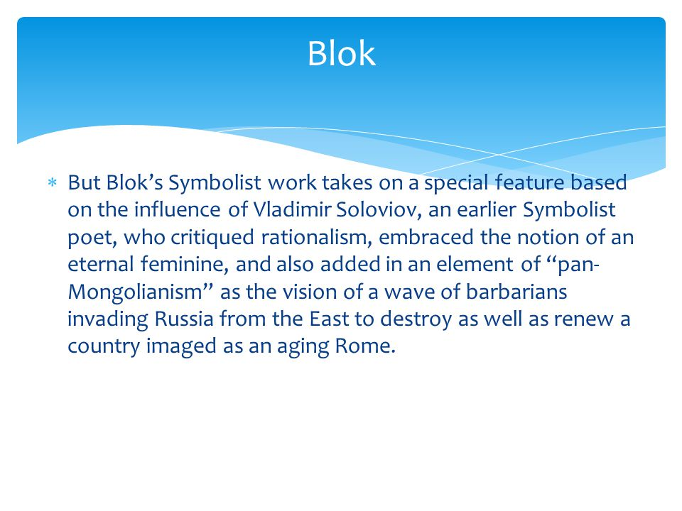  Blok, both chronologically and thematically, most closely influences Pasternak's own conception of revolution and its impact on literature.