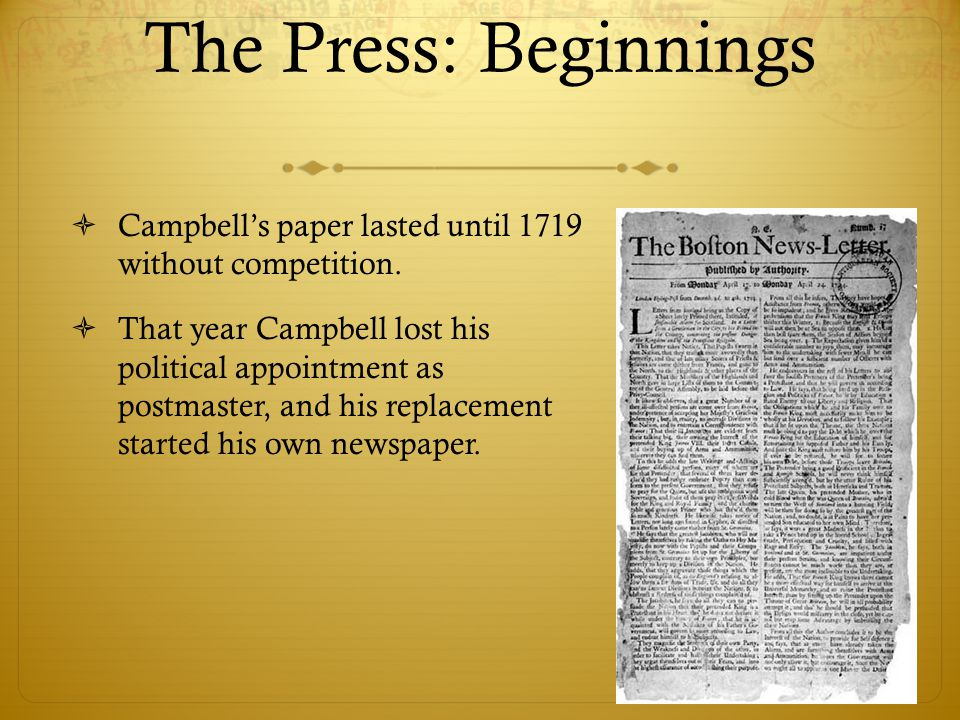 The Press: Beginnings  Campbell's paper lasted until 1719 without competition.