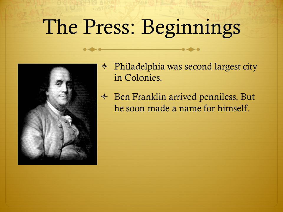 The Press: Beginnings  Philadelphia was second largest city in Colonies.