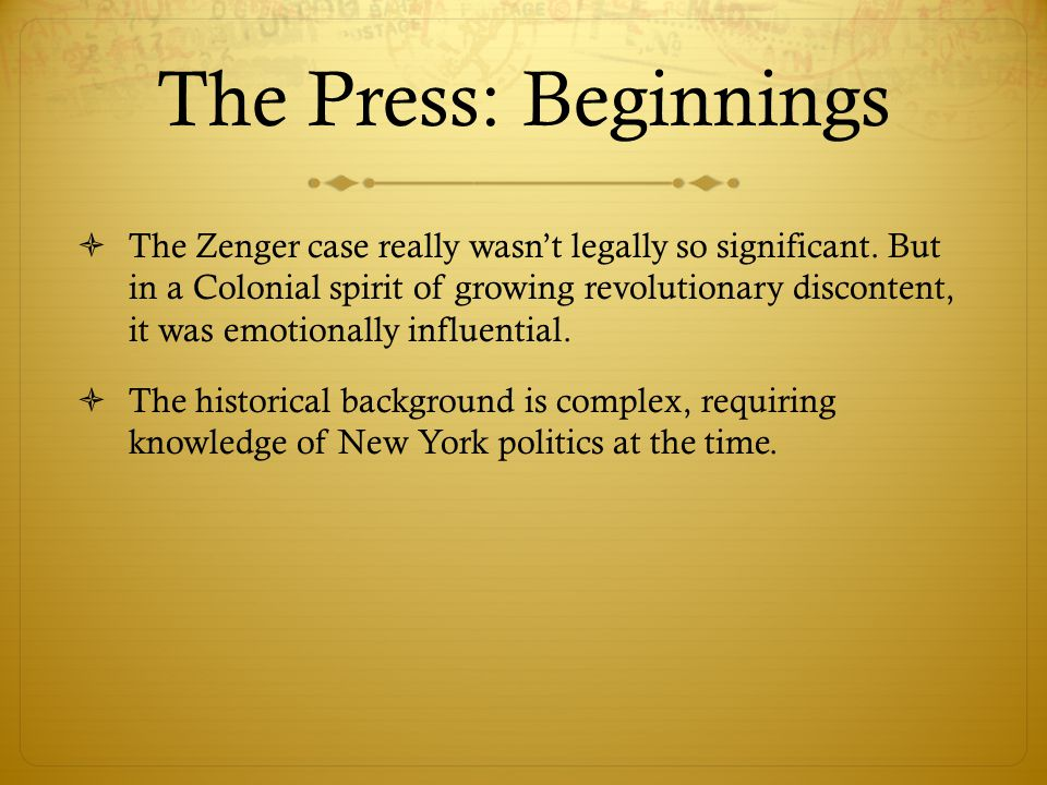 The Press: Beginnings  The Zenger case really wasn't legally so significant.