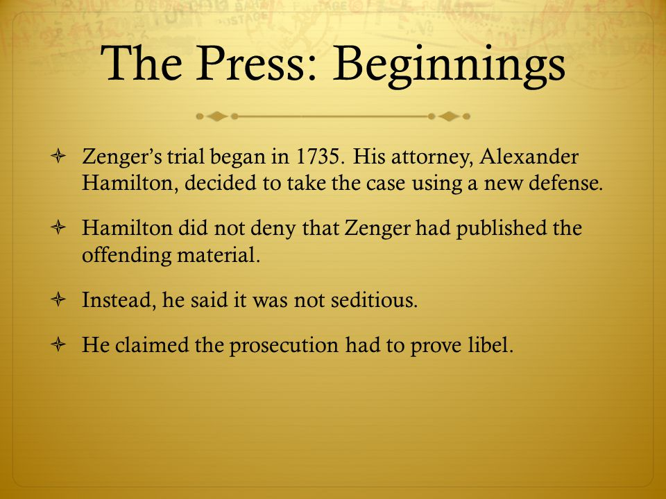The Press: Beginnings  Zenger's trial began in 1735.