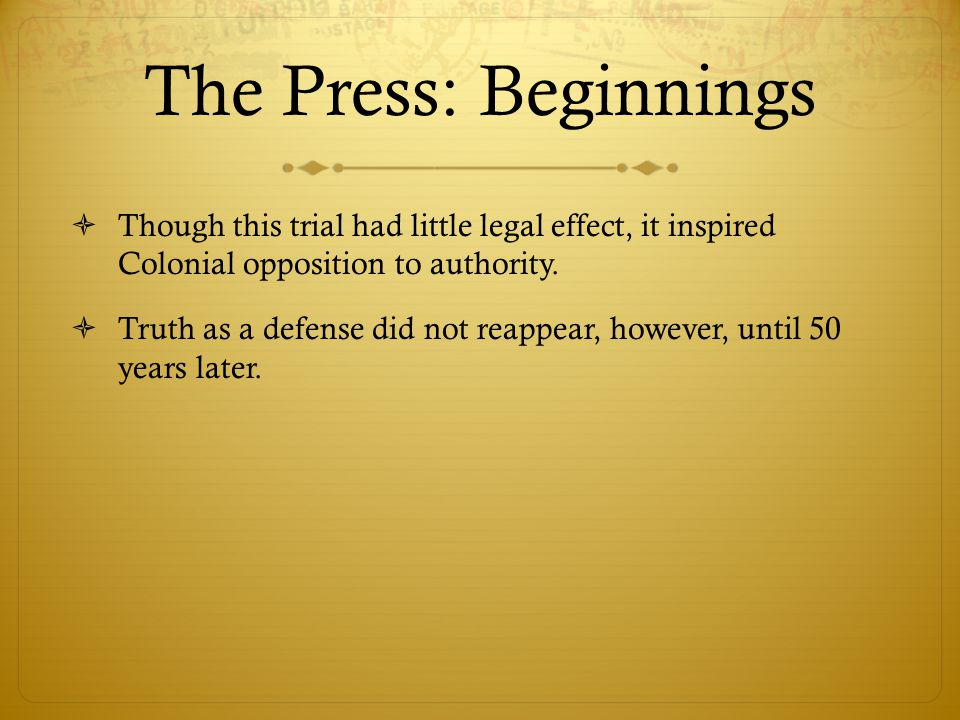 The Press: Beginnings  Though this trial had little legal effect, it inspired Colonial opposition to authority.