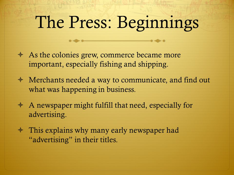 The Press: Beginnings  As the colonies grew, commerce became more important, especially fishing and shipping.