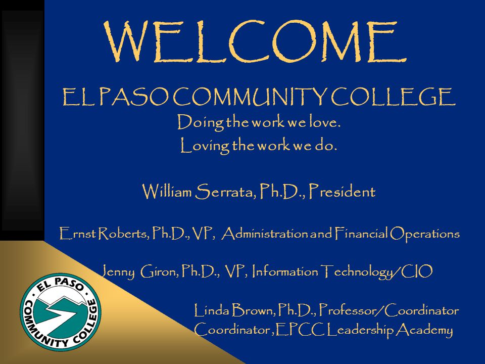 WELCOME EL PASO COMMUNITY COLLEGE Doing the work we love.
