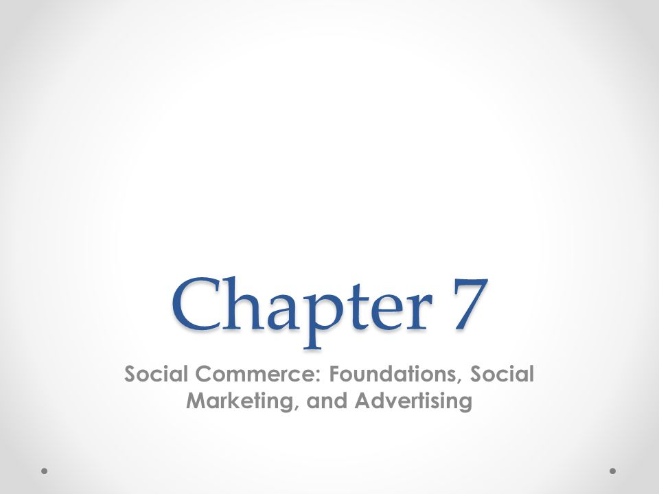 Chapter 7 Social Commerce: Foundations, Social Marketing, and Advertising