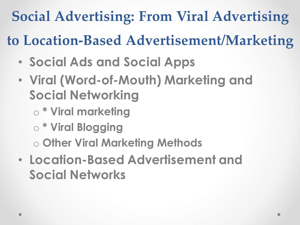 Social Advertising: From Viral Advertising to Location-Based Advertisement/Marketing Social Ads and Social Apps Viral (Word-of-Mouth) Marketing and So