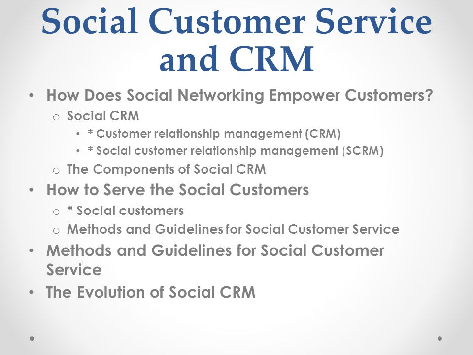 Social Customer Service and CRM How Does Social Networking Empower Customers? o Social CRM * Customer relationship management (CRM) * Social customer