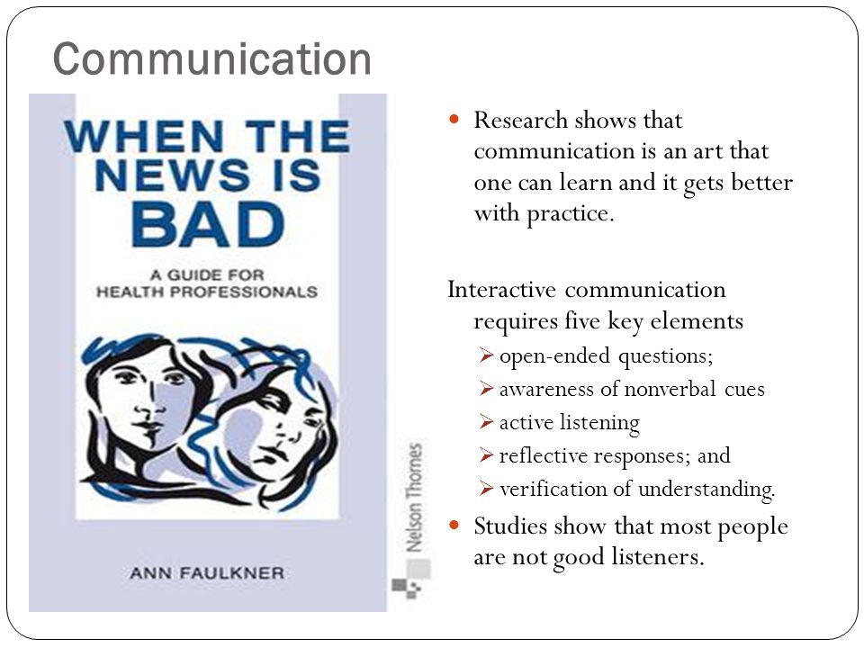 Communication Research shows that communication is an art that one can learn and it gets better with practice. Interactive communication requires five