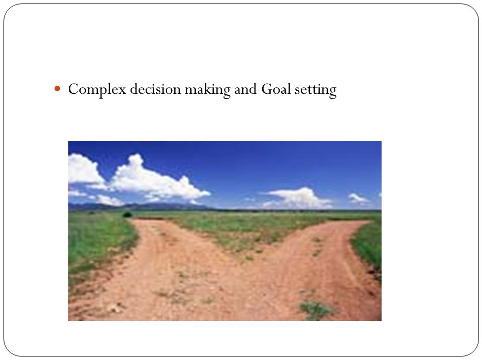 Complex decision making and Goal setting