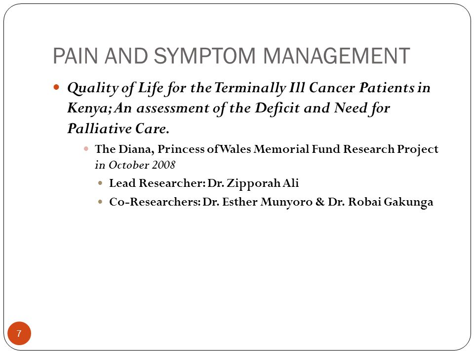 PAIN AND SYMPTOM MANAGEMENT 7 Quality of Life for the Terminally Ill Cancer Patients in Kenya; An assessment of the Deficit and Need for Palliative Care.