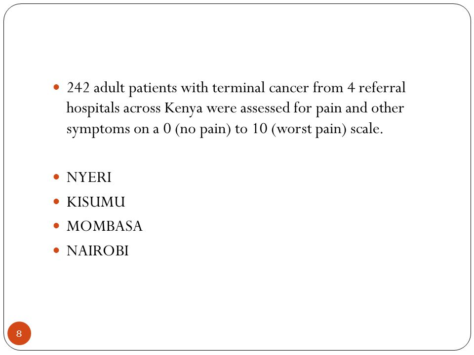 8 242 adult patients with terminal cancer from 4 referral hospitals across Kenya were assessed for pain and other symptoms on a 0 (no pain) to 10 (wor