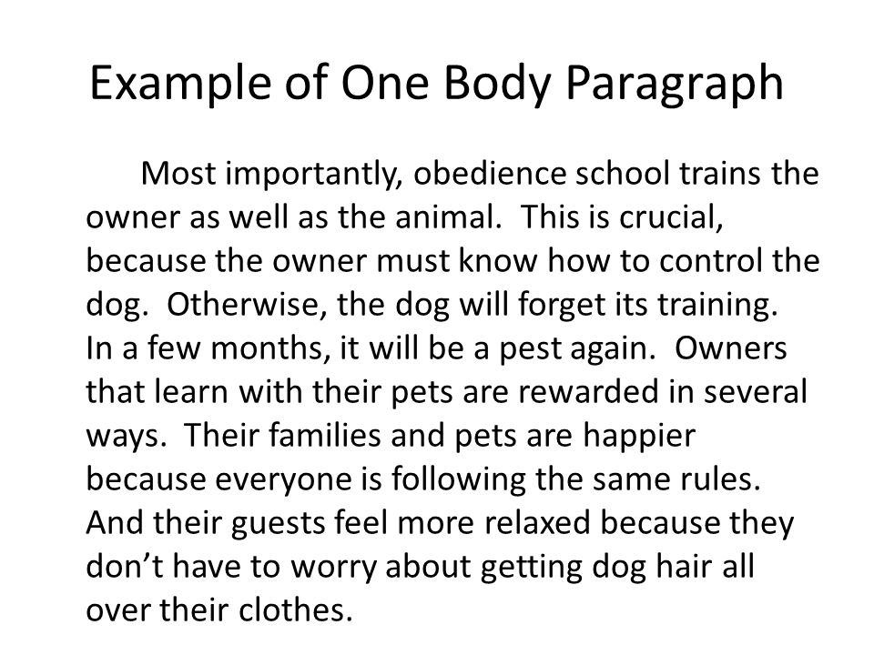 Example of One Body Paragraph Most importantly, obedience school trains the owner as well as the animal.