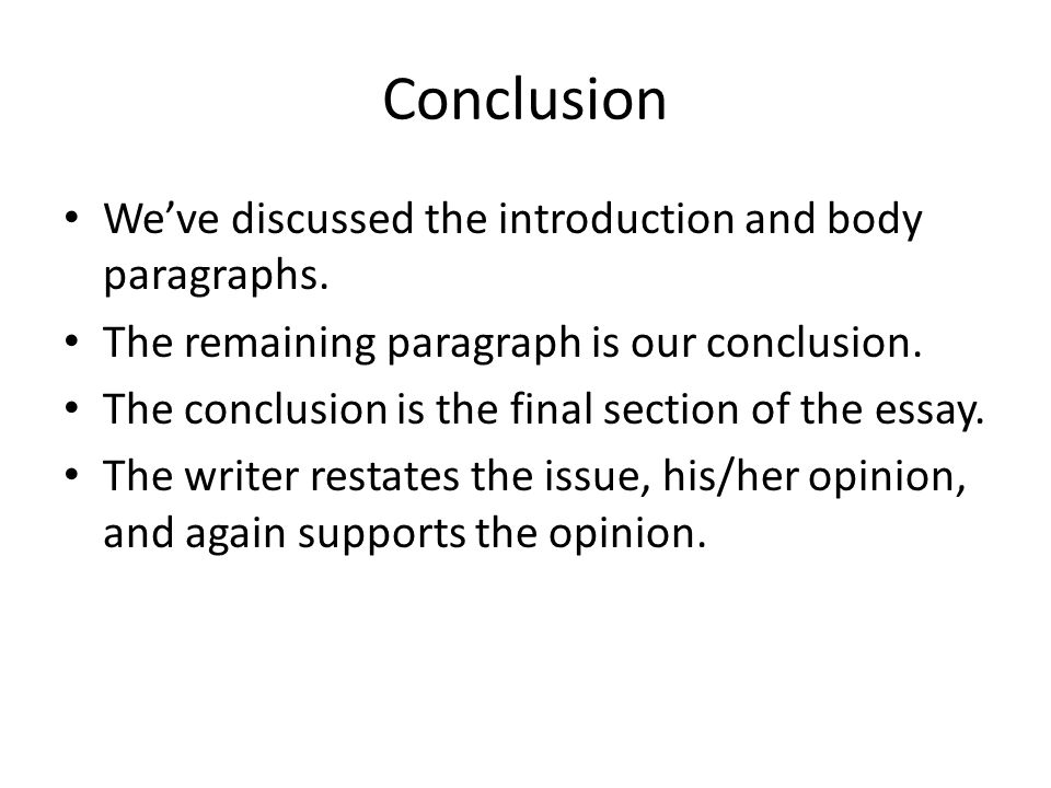 We've discussed the introduction and body paragraphs. The remaining paragraph is our conclusion. The conclusion is the final section of the essay. The