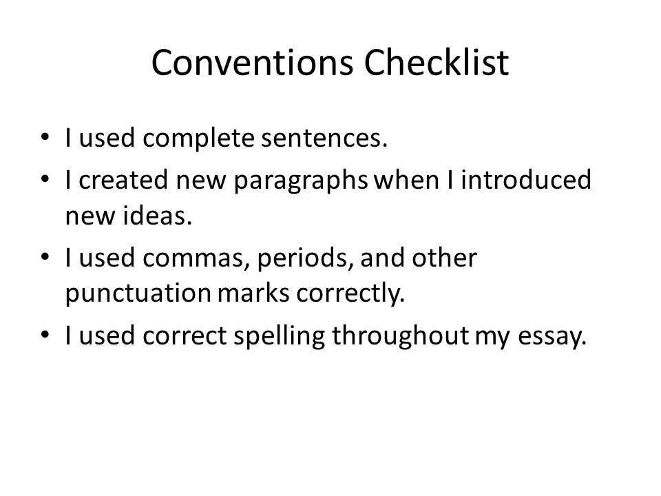Conventions Checklist I used complete sentences. I created new paragraphs when I introduced new ideas. I used commas, periods, and other punctuation m