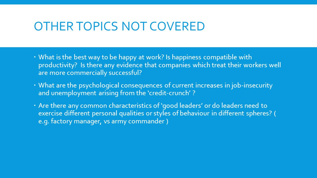 OTHER TOPICS NOT COVERED  What is the best way to be happy at work.