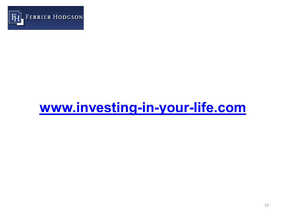 16 www.investing-in-your-life.com