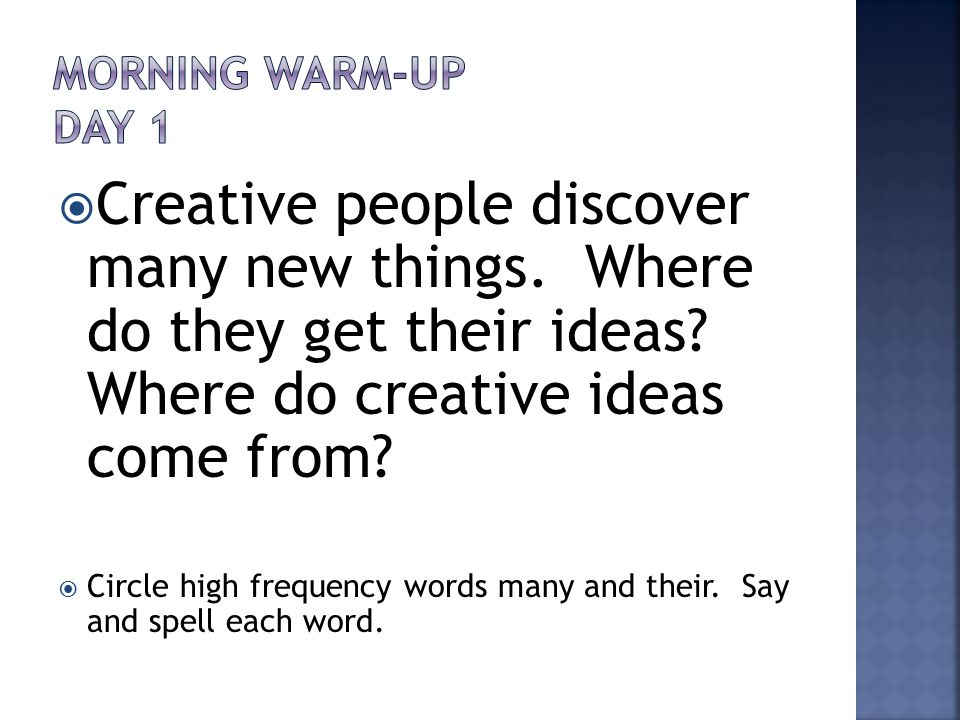  Creative people discover many new things. Where do they get their ideas.