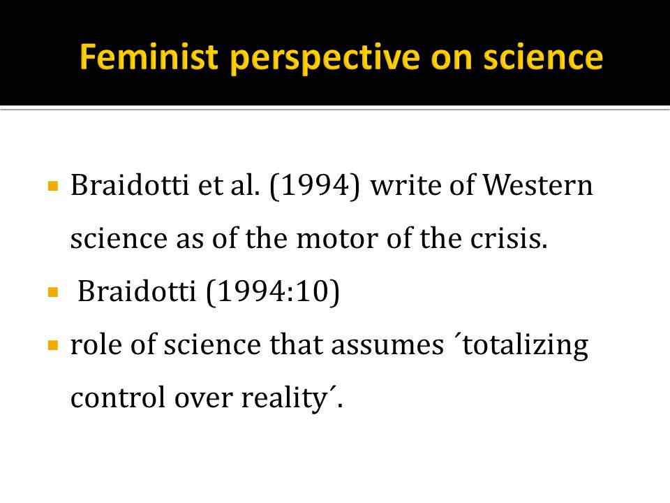  Braidotti et al. (1994) write of Western science as of the motor of the crisis.