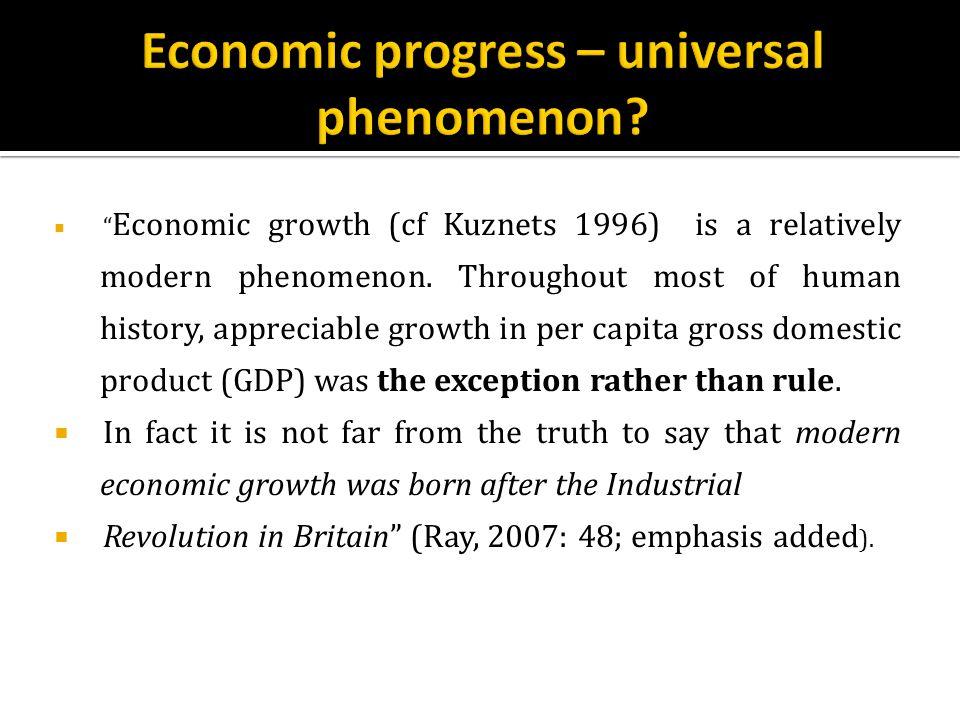  Economic growth (cf Kuznets 1996) is a relatively modern phenomenon.