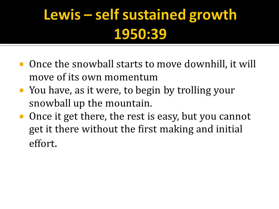  Once the snowball starts to move downhill, it will move of its own momentum  You have, as it were, to begin by trolling your snowball up the mountain.