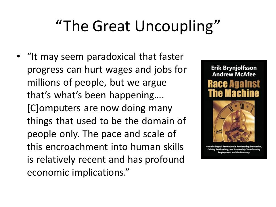 The Great Uncoupling It may seem paradoxical that faster progress can hurt wages and jobs for millions of people, but we argue that's what's been happening….