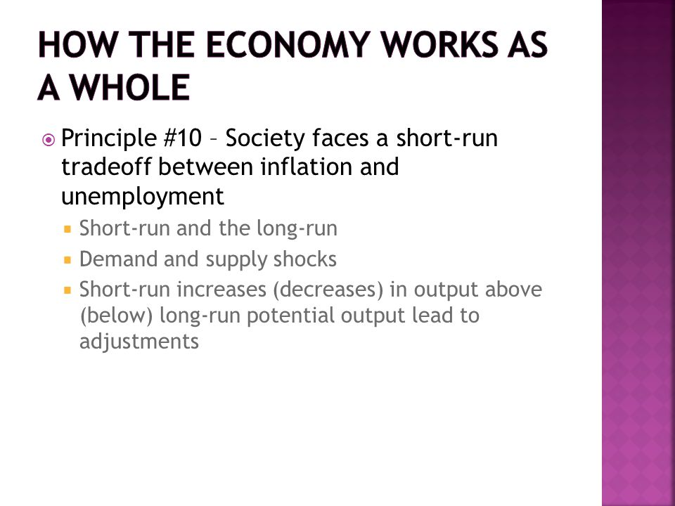  Principle #10 – Society faces a short-run tradeoff between inflation and unemployment  Short-run and the long-run  Demand and supply shocks  Shor