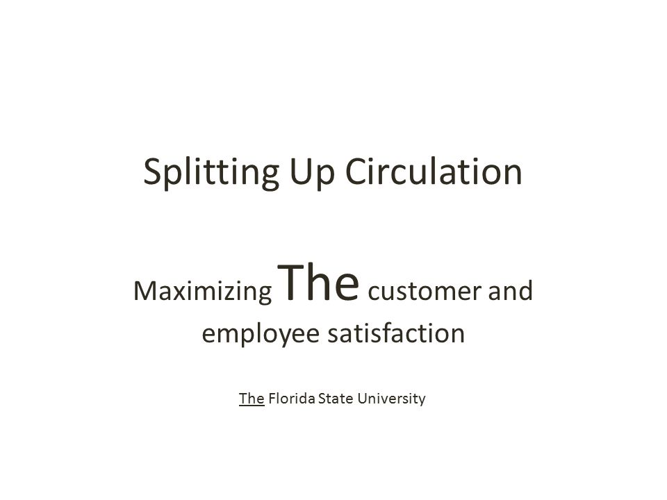 Splitting Up Circulation Maximizing The customer and employee satisfaction The Florida State University