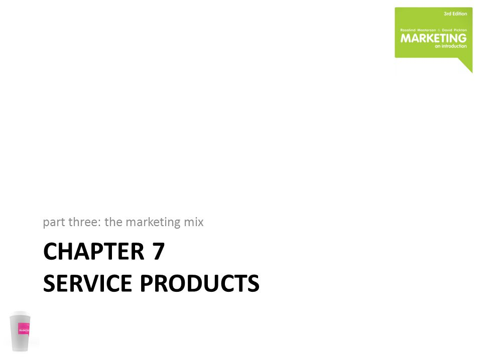 CHAPTER 7 SERVICE PRODUCTS part three: the marketing mix