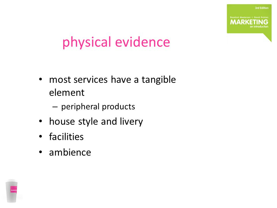 physical evidence most services have a tangible element – peripheral products house style and livery facilities ambience