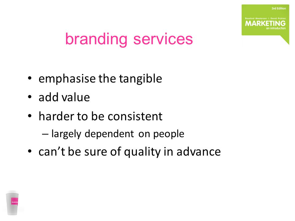branding services emphasise the tangible add value harder to be consistent – largely dependent on people can't be sure of quality in advance