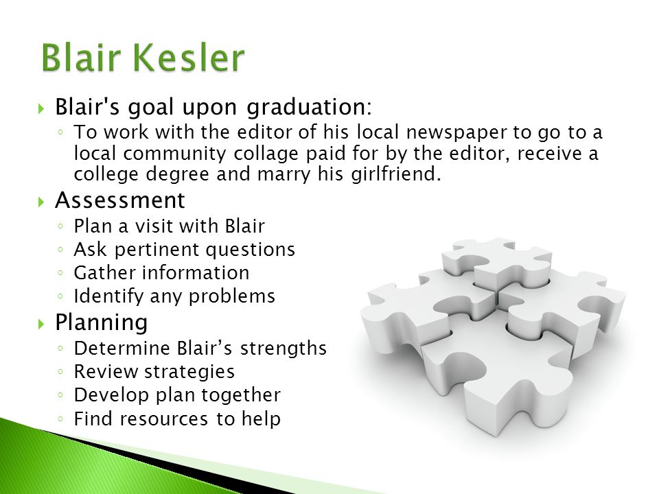  Blair s goal upon graduation: ◦ To work with the editor of his local newspaper to go to a local community collage paid for by the editor, receive a college degree and marry his girlfriend.